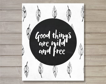 Good Things are Wild and Free Wall Art Printable 8x10- Typography Feathers Black and White Instant Download Motivational Quote Home Decor