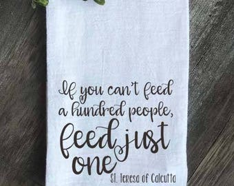 Farmhouse Floursack Tea Towel, If You Can't Feed a Hundred People, St. Teresa of Calcutta, Scripture Decor, Mother's Day Gift, Housewarming