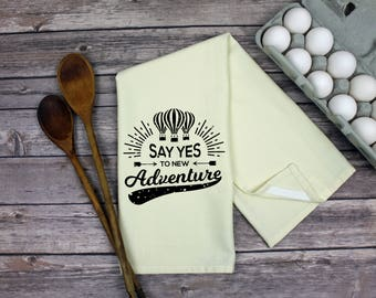 Kitchen Dish Towel - Say Yes Tea Towel - Kitchen Towel - Tea Towel - Dish Towel - Say Yes To New Adventure