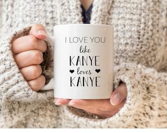 Kanye Mug, Kanye Mug, Funny Kanye Mug, Kanye West Mug, Kanye West, Kanye, Funny Mugs, Kanye Gift, Gag Gift, Girlfriend Mug, Boyfriend Mug