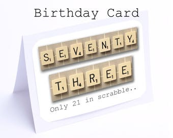Scrabble 73rd Birthday Card --- 73 its only 21 in scrabble (2 gifts in 1)