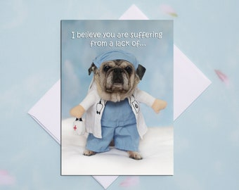 GET WELL CARD - I Believe You Are Suffering From - Pug Card Pugs and Kisses - 5x7