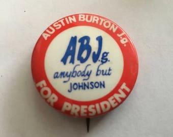 "Vintage Political Button: Austin Burton J.g. For President / ABJ.g. Anybody But Johnson/ 1 1/2"" 1968 Satirical Political Button"