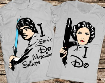Star wars couple shirt, I don't do matching shirts, I dont do matching shirts, Luke Skywalker and Princess Leia shirts, Funny couple shirts