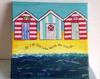 Oh I do like to be beside the seaside! original art, hand painted, acrylic, signed art, seaside, beach hut, beach, canvas, gift, her, sea