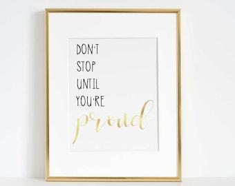 Don't Stop Until You're Proud, Gold Foil Print, Girl Power