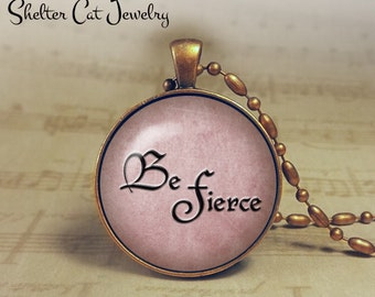 "Be Fierce Necklace - 1-1/4"" Circle Pendant or Key Ring - Handmade Wearable Photo Art Jewelry - Inspirational - Power Words"