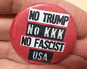 Anti Trump Button/ Anti Trump Pin/ Impeach Trump Pin/ Fascist Pin/ No KKK Pin/ No Trump No KKK No Fascist USA Button/ Women's March B25