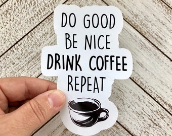 Do good be nice drink coffee vinyl sticker