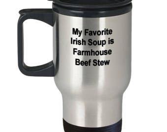Irish Travel Mug - My Favorite Irish Soup is Farmhouse Beef Stew - Irish Coffee Travel Mug