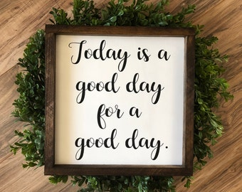 Today is a good day for a good day wooden framed sign