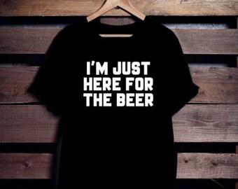 I'm juste here for the Beer  | T shirt | Femme | Homme |  Franglais Shop | Unisex | Tee shirt Biere | Alcool 100 % Cotton noir blanc