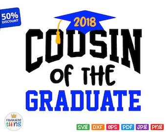 Cousin of the Graduate Svg School College Graduation 2018 Shirt Svg Cricut Silhouette Cuttable Printable Iron on Transfer Image Jpeg Png Dxf