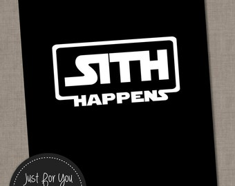 Sith Happens - Printable Wall Art - 16x20 (8x10) - YOU PRINT - Geekery, Geek Chic, Nerd Decor, Man Cave, Gift, Print, Poster, Sign