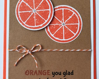 "Handmade ""Orange"" Note Card, A2, Orange You Glad We Are Friends"