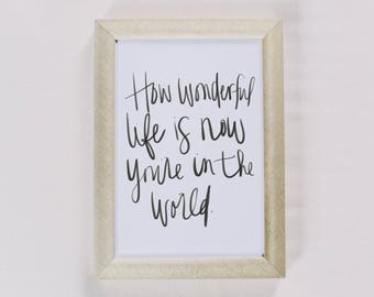 Calligraphy Print - How Wonderful Life Is Now You're In The World