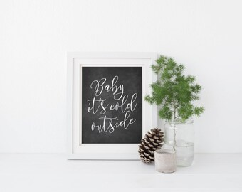 Printable Wall Art - Christmas, Baby It's Cold Outside, Chalkboard Lettering, Black and White, Christmas Gift, Chalkboard Christmas Art