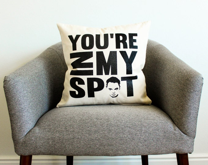 """The Big Bang Theory Sheldon Cooper """"You're In My Spot"""" Pillow - TV Show, Gift for Him, Dad Gift, Pillow, Home Decor, Throw Pillow"""