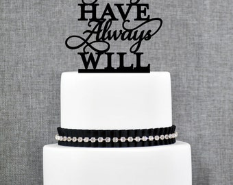 Always Have Always Will Wedding Cake Topper, Romantic Wedding Topper in your Choice of Color, Modern Elegant Wedding Cake Topper- (T214)