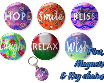 Inspirational pins, magnets, or key chain/keychain - Set of 6 - Hope, Smile, Bliss, Laugh, Relax, Wish
