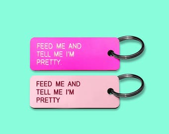 Feed Me And Tell Me I'm Pretty | Key Tag Key Chain
