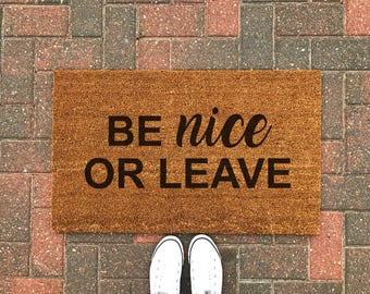 Be Nice or Leave Doormat / Funny Doormat / Welcome Mat / Outdoor Rug / Front Porch Decor / Spring Decor / Housewarming / Gifts for Her