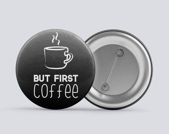 But First Coffee pinback 1.75''