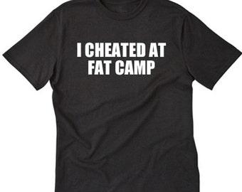 I Cheated At Fat Camp T-shirt Funny Hilarious Husky Fat Tee Shirt