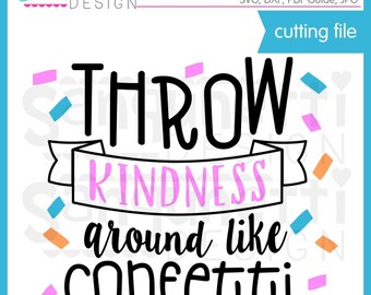 Throw kindness around like confetti SVG, SVG, DXF, inspirational svg, lettering svg, inspirational svg, silhouette, cricut