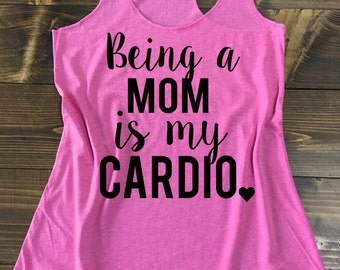 Being A Mom Is My Cardio Tank Top. Mommy Workout Shirt. Mom Fitness Tank. Mom Shirt. Mommy Shirt. Mom tank top. Mommy gym tank.