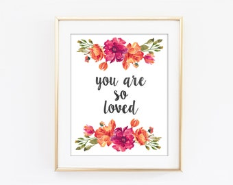 You Are So Loved Print, Love Typography, Colorful Flower, Motivational Print, Modern Home Decor, Bedroom Art, Nursery Botanical Art Q180