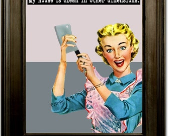 Funny Retro Art Print 8 x 10 - 1950's Housewife Humor - My House is Clean in Other Dimensions - Sci Fi Retro Kitsch
