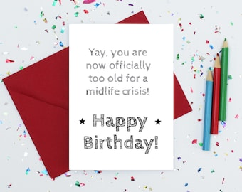 Midlife crisis birthday card - too old for midlife crisis birthday card - funny birthday card - funny card for husband - card for him or her
