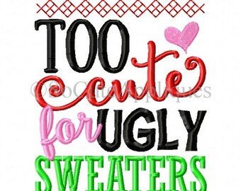 Embroidery design 5x7 6x10 UGLY SWEATER Too Cute for UGLY sweaters saying, socuteappliques, Christmas embroidery, Christmas applique