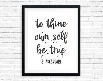 Printable Art, To Thine Own Self Be True, Shakespeare, Inspirational Quote, Motivational Art, Typography Quote Print, Quote Printables