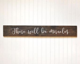 There will be miracles sign, Farmhouse Decor, Miracles Wood Sign, Fixer Upper Style, Fixer Upper Wall Art, Inspirational Quote Sign, Rustic
