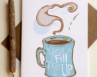 You Fill Me Up Greeting Card