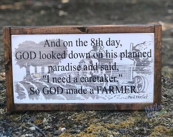 "Paul Harvey- And on the 8th day, God looked down on his planned paradise and said, ""I need a caretaker."" So God made a farmer- framed sign"