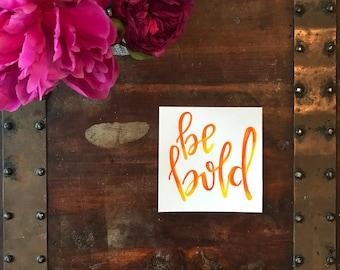 Be Bold Print