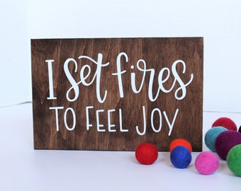 Sarcastic Sign - Funny Wood Sign - Funny Quote Art - Hand Lettered Wood Sign - I Set Fires To Feel Joy - Snarky Sign - Unique Gift