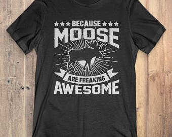 Moose T-Shirt Gift: Because Moose Are Freaking Awesome