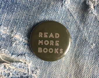 READ MORE BOOKS,  1.5 inch pin back button, book lover pin, book worm pin