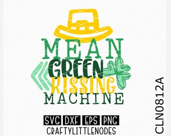 Mean Green Kissing Machine, Svg, St Patrick's Day Svg, St Patty Day Svg, St Patrick Svg, Saint Patrick Svg, Shamrock Svg, Cricut, Silhouette