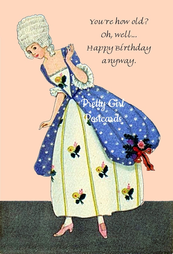 "Marie Antoinette Funny Birthday Card Funny Postcard Pretty Girl Postcards ""You're How Old? Oh, Well... Happy Birthday Anyway"""