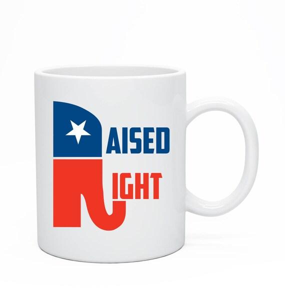 Raised Right Republican Mug, 11oz Ceramic Mug, Elections 2016, Republicans, Elephant Mug, American Mug, USA Mug, Merica Mug, Funny Mug