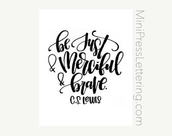 Instant Download - Be Just and Merciful and Brave - Narnia C.S. Lewis Quote - The Magicians Nephew Watercolor Printable