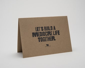 Funny Love Card - Let's build a mediocre life together.