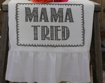 Farmhouse, Shabby Chic, Cottage, Flour Sack Towel, Tea Towel (Mama Tried)
