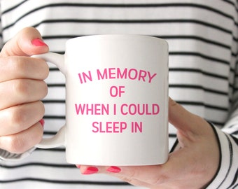 In Memory of When I Could Sleep In Coffee Mug Baby Shower Gift, New Mom, Adulting, Work, Boss Lady, Working Girl, Pregnancy Announcement