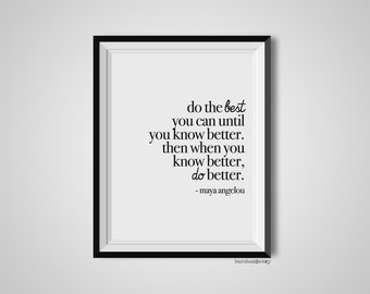 Do The Best You Can Until You Know Better, Maya Angelou, Quote Print, Quotation Print, Black & White, Art Poster, Modern Poster, Art Print
